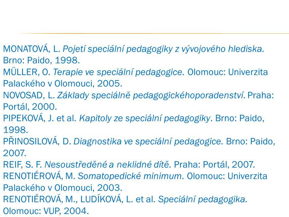 MONATOVÁ, L. Pojetí speciální pedagogiky z vývojového hlediska. Brno: Paido, 1998. MÜLLER, O. Terapie ve speciální pedagogice. Olomouc: Univerzita Pal