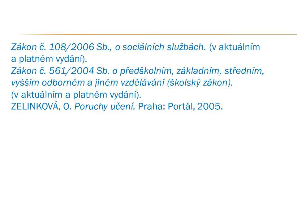 Zákon č. 108/2006 Sb., o sociálních službách. (v aktuálním a platném vydání). Zákon č. 561/2004 Sb. o předškolním, základním, středním, vyšším odborné