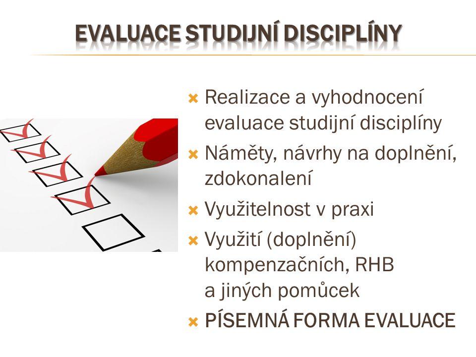  Realizace a vyhodnocení evaluace studijní disciplíny  Náměty, návrhy na doplnění, zdokonalení  Využitelnost v praxi  Využití (doplnění) kompenzač