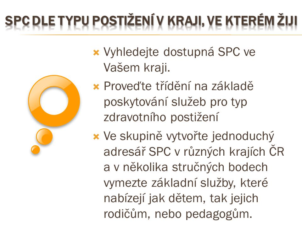  Vyhledejte dostupná SPC ve Vašem kraji.  Proveďte třídění na základě poskytování služeb pro typ zdravotního postižení  Ve skupině vytvořte jednodu