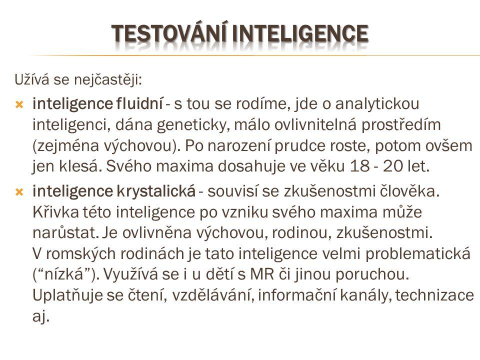 Užívá se nejčastěji:  inteligence fluidní - s tou se rodíme, jde o analytickou inteligenci, dána geneticky, málo ovlivnitelná prostředím (zejména výc