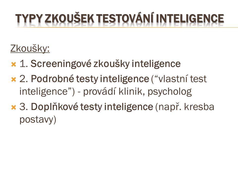 """Zkoušky:  1. Screeningové zkoušky inteligence  2. Podrobné testy inteligence (""""vlastní test inteligence"""") - provádí klinik, psycholog  3. Doplňkové"""