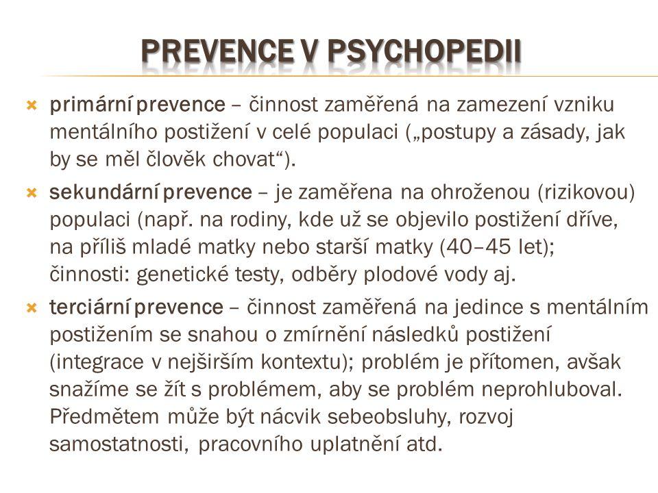 """ primární prevence – činnost zaměřená na zamezení vzniku mentálního postižení v celé populaci (""""postupy a zásady, jak by se měl člověk chovat"""").  se"""