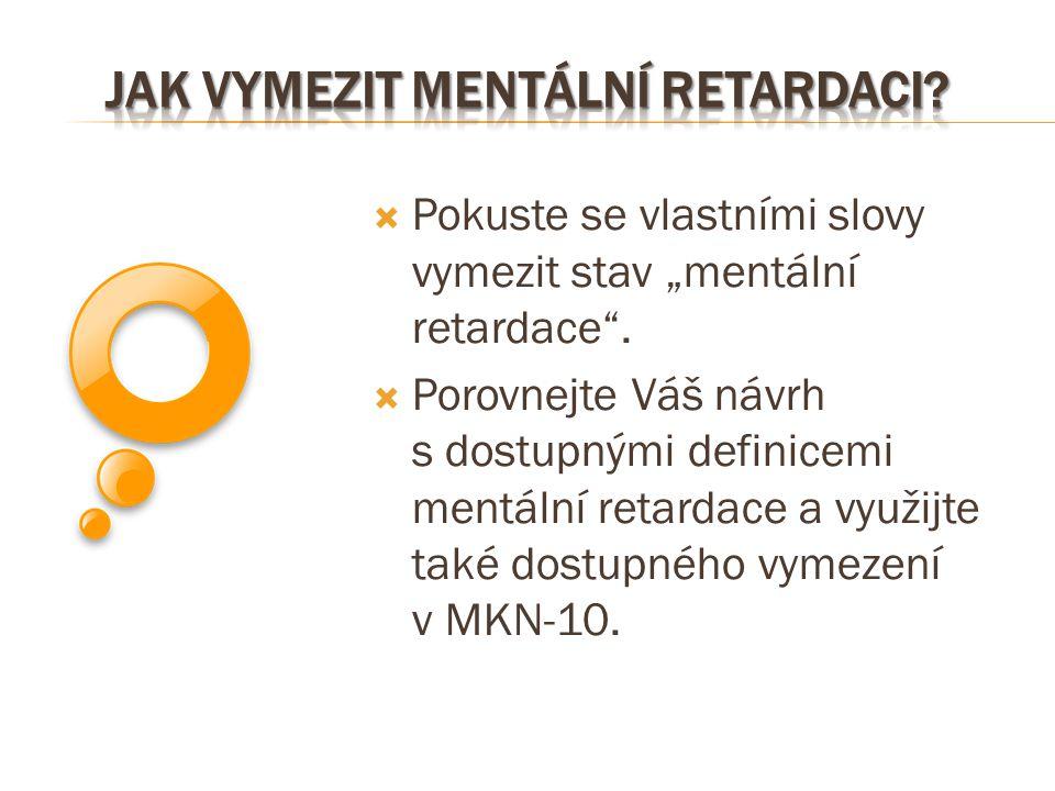""" Pokuste se vlastními slovy vymezit stav """"mentální retardace"""".  Porovnejte Váš návrh s dostupnými definicemi mentální retardace a využijte také dost"""