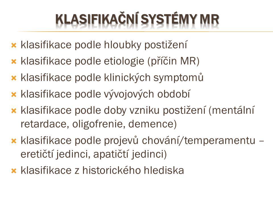  klasifikace podle hloubky postižení  klasifikace podle etiologie (příčin MR)  klasifikace podle klinických symptomů  klasifikace podle vývojových
