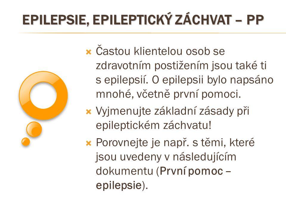 EPILEPSIE, EPILEPTICKÝ ZÁCHVAT – PP  Častou klientelou osob se zdravotním postižením jsou také ti s epilepsií. O epilepsii bylo napsáno mnohé, včetně