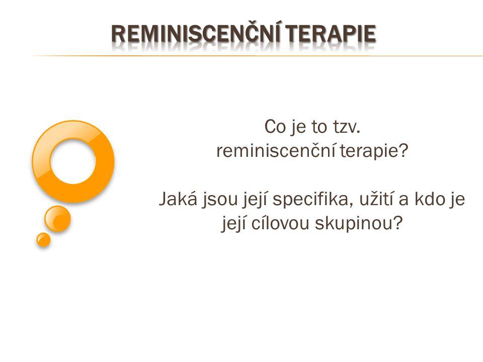 Co je to tzv. reminiscenční terapie? Jaká jsou její specifika, užití a kdo je její cílovou skupinou?