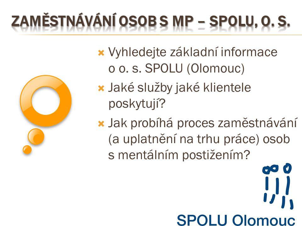  Vyhledejte základní informace o o. s. SPOLU (Olomouc)  Jaké služby jaké klientele poskytují?  Jak probíhá proces zaměstnávání (a uplatnění na trhu