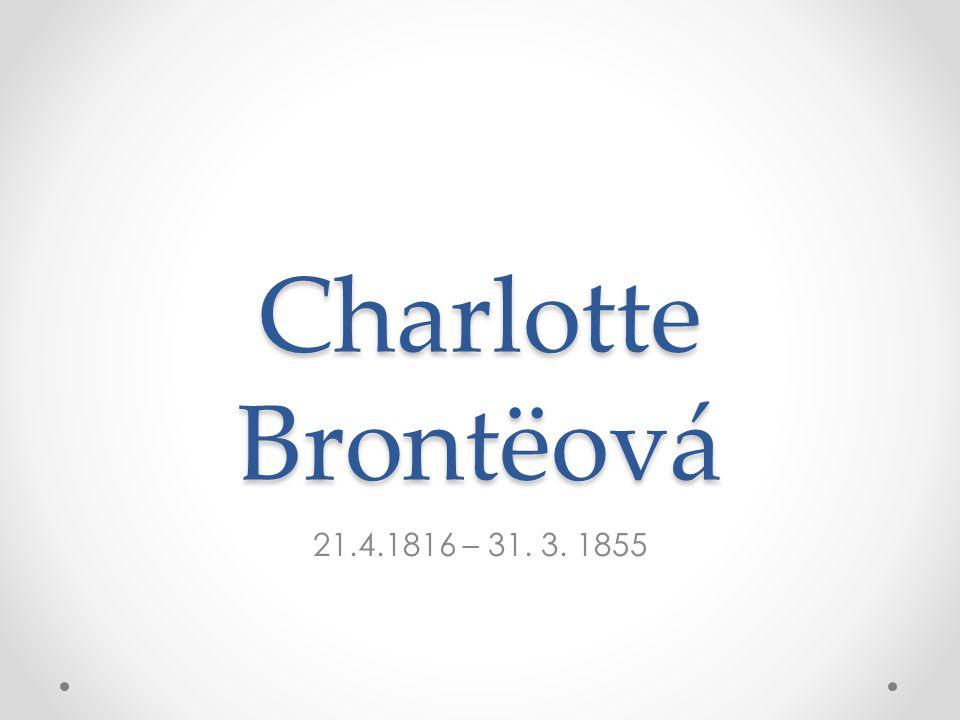 Charlotte Brontëová 21.4.1816 – 31. 3. 1855