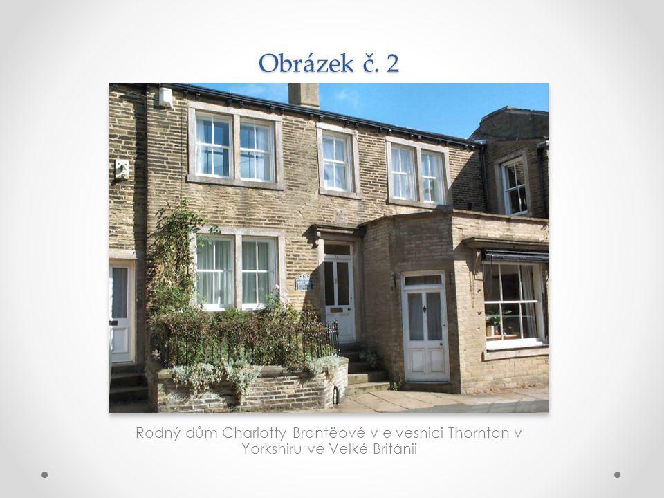 Obrázek č. 2 Rodný dům Charlotty Brontëové v e vesnici Thornton v Yorkshiru ve Velké Británii