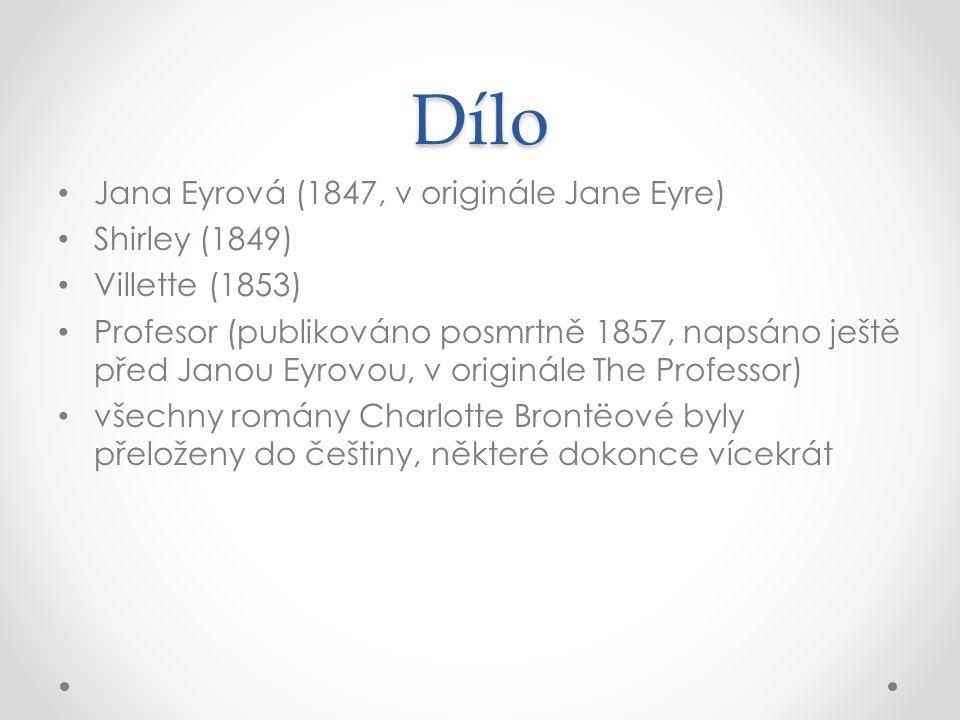 Dílo Jana Eyrová (1847, v originále Jane Eyre) Shirley (1849) Villette (1853) Profesor (publikováno posmrtně 1857, napsáno ještě před Janou Eyrovou, v originále The Professor) všechny romány Charlotte Brontëové byly přeloženy do češtiny, některé dokonce vícekrát