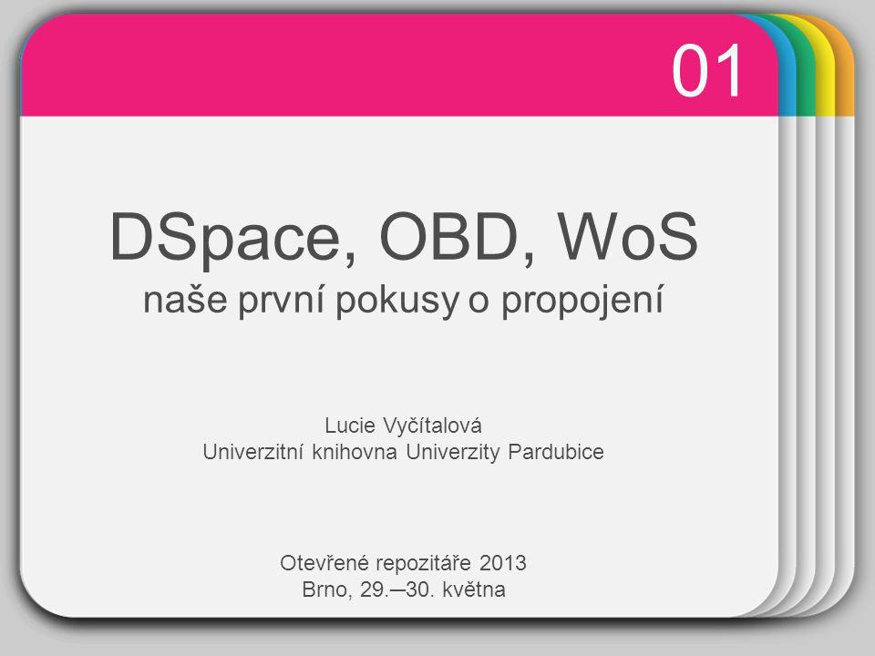 WINTER Template DSpace, OBD, WoS naše první pokusy o propojení 01 Lucie Vyčítalová Univerzitní knihovna Univerzity Pardubice Otevřené repozitáře 2013 Brno, 29.─30.
