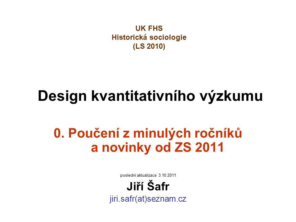 Design kvantitativního výzkumu 0. Poučení z minulých ročníků a novinky od ZS 2011 poslední aktualizace 3.10.2011 Jiří Šafr jiri.safr(at)seznam.cz UK F