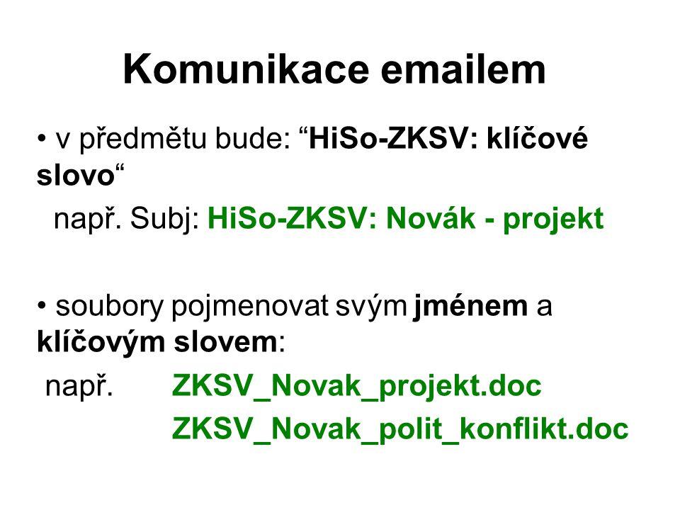 """Komunikace emailem v předmětu bude: """"HiSo-ZKSV: klíčové slovo"""" např. Subj: HiSo-ZKSV: Novák - projekt soubory pojmenovat svým jménem a klíčovým slovem"""