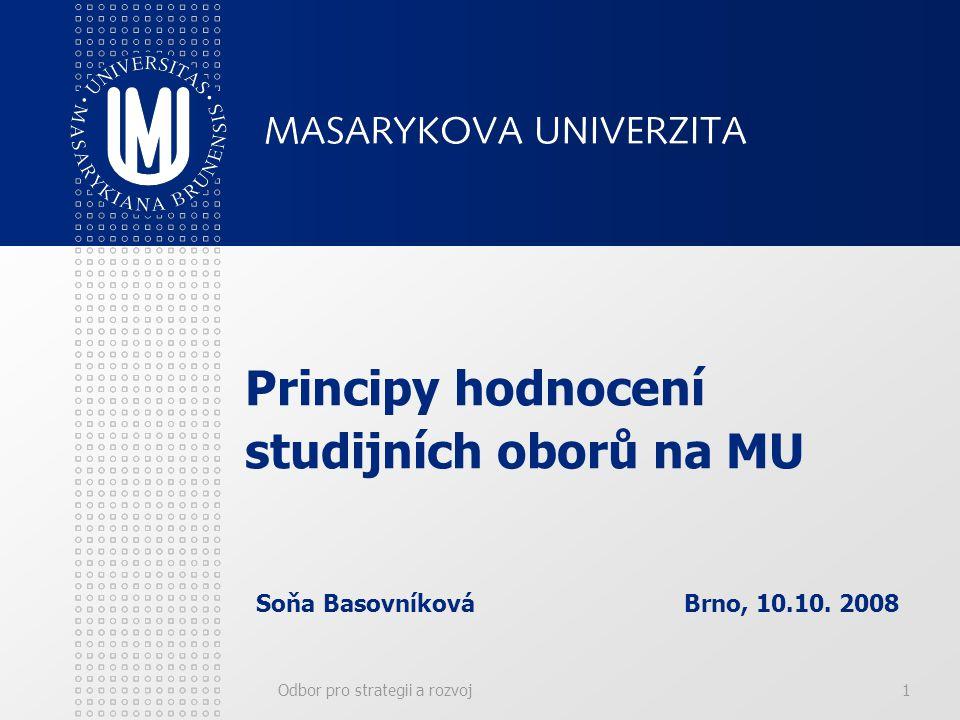 Odbor pro strategii a rozvoj1 Principy hodnocení studijních oborů na MU Soňa Basovníková Brno, 10.10. 2008