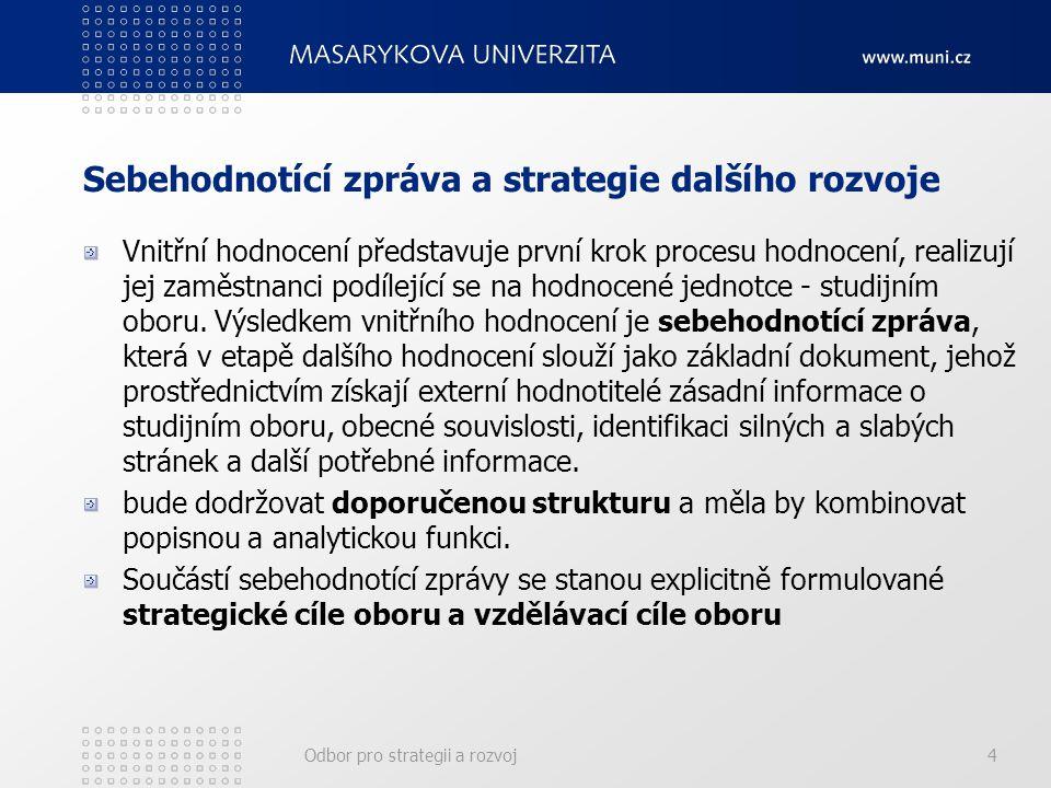 Odbor pro strategii a rozvoj4 Sebehodnotící zpráva a strategie dalšího rozvoje Vnitřní hodnocení představuje první krok procesu hodnocení, realizují j