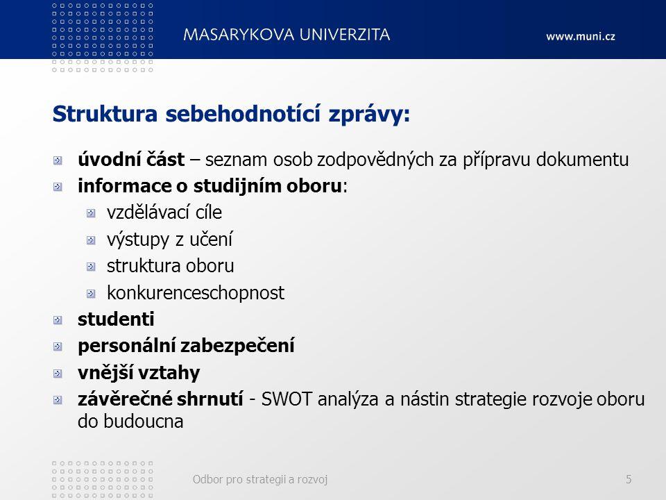 Odbor pro strategii a rozvoj5 Struktura sebehodnotící zprávy: úvodní část – seznam osob zodpovědných za přípravu dokumentu informace o studijním oboru