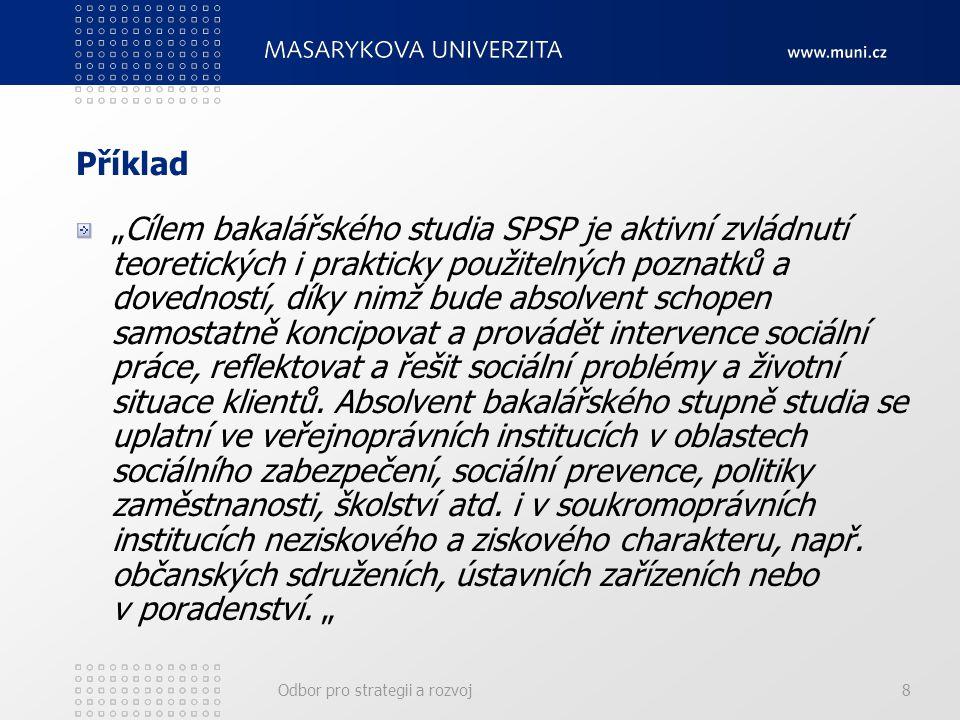 """Odbor pro strategii a rozvoj8 Příklad """"Cílem bakalářského studia SPSP je aktivní zvládnutí teoretických i prakticky použitelných poznatků a dovedností"""