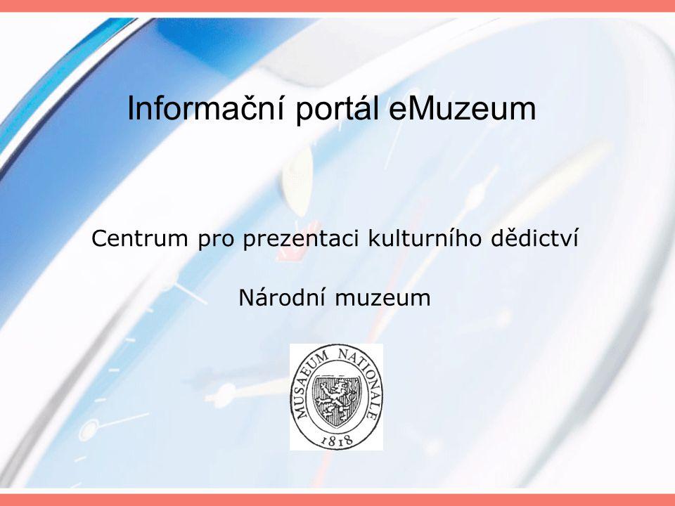 Centrum pro prezentaci kulturního dědictví Národní muzeum Informační portál eMuzeum