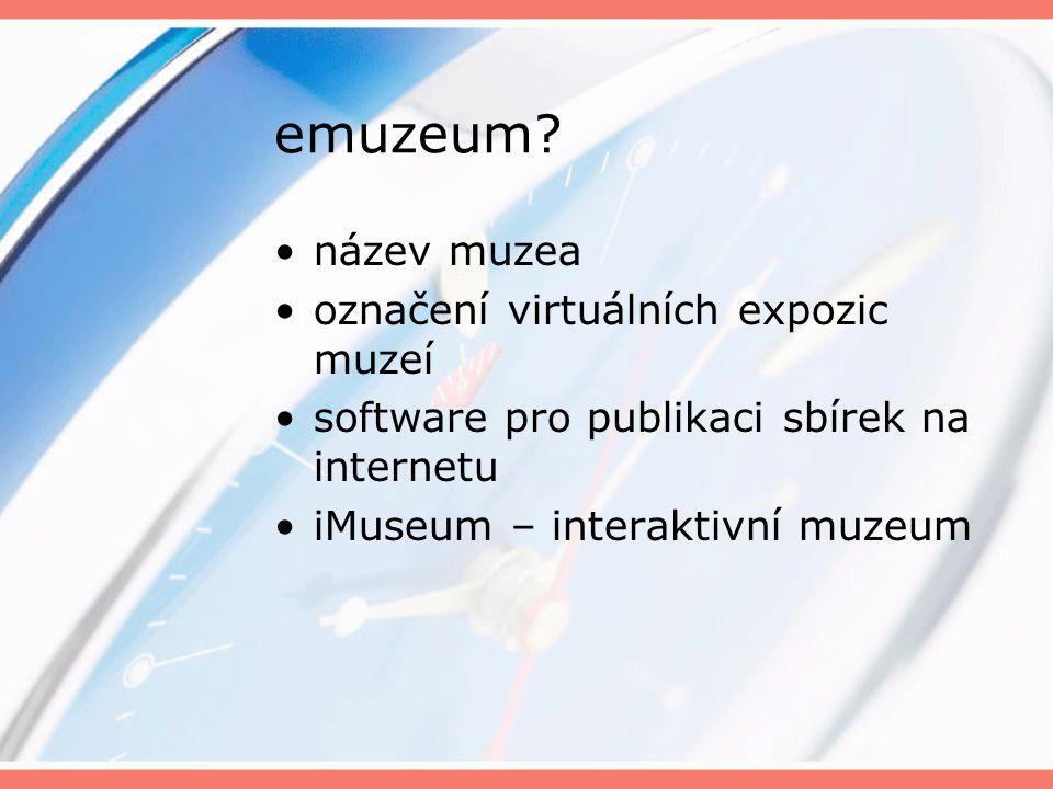 emuzeum? název muzea označení virtuálních expozic muzeí software pro publikaci sbírek na internetu iMuseum – interaktivní muzeum