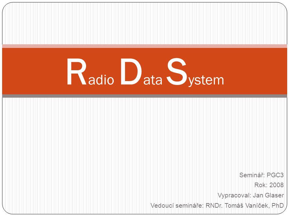 RDS RDS = Radio Data System určen k přenosu doplňkových informací (VKV FM) Předchůdce: ARI (19 kHz)
