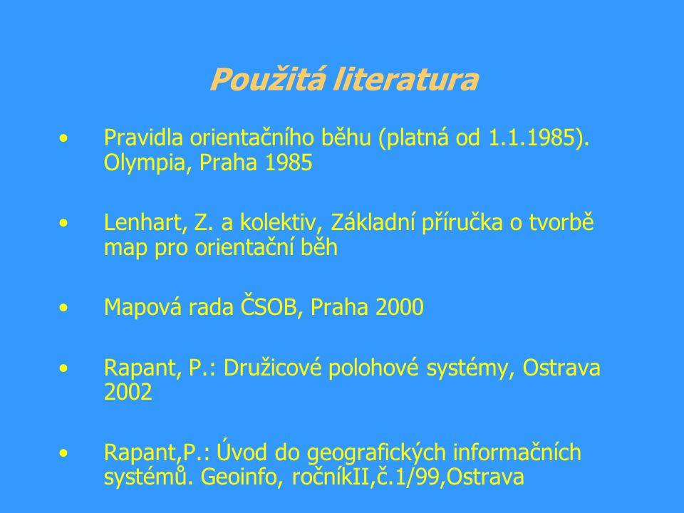 Použitá literatura Pravidla orientačního běhu (platná od 1.1.1985). Olympia, Praha 1985 Lenhart, Z. a kolektiv, Základní příručka o tvorbě map pro ori