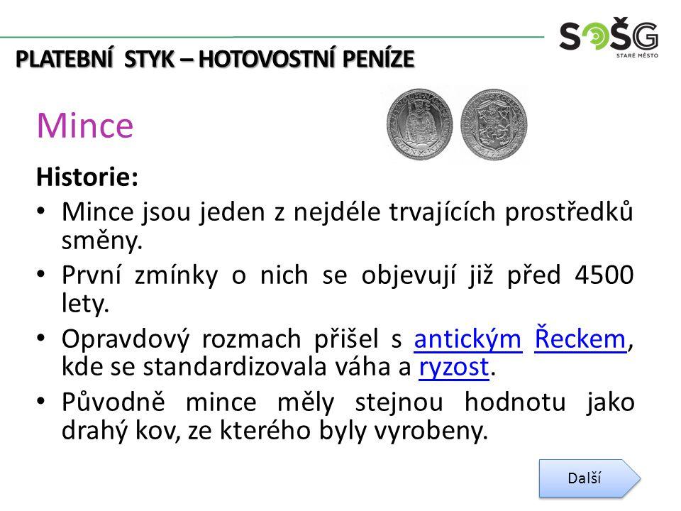 PLATEBNÍ STYK – HOTOVOSTNÍ PENÍZE Mince Historie: Mince jsou jeden z nejdéle trvajících prostředků směny.