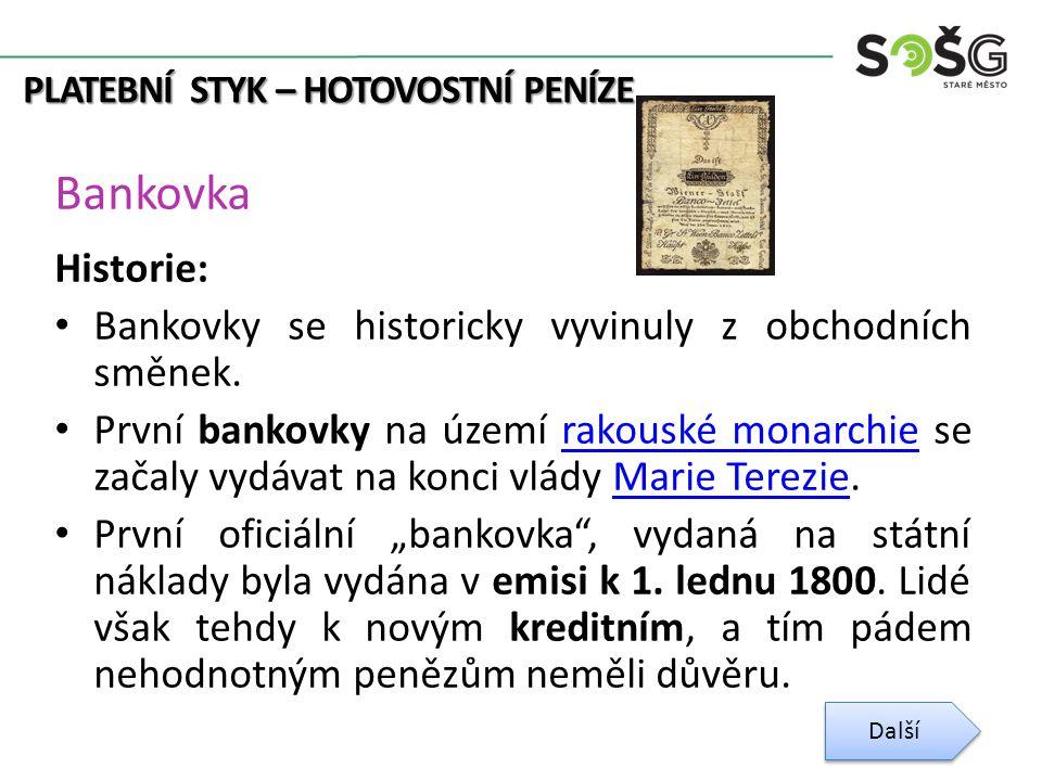 PLATEBNÍ STYK – HOTOVOSTNÍ PENÍZE Bankovka Historie: Bankovky se historicky vyvinuly z obchodních směnek.