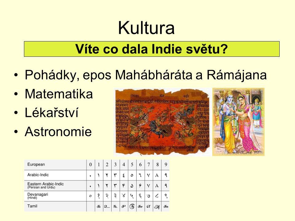 Kultura Pohádky, epos Mahábháráta a Rámájana Matematika Lékařství Astronomie Víte co dala Indie světu?