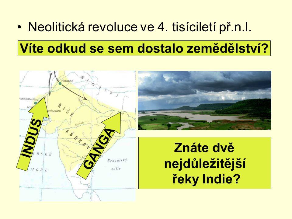 Neolitická revoluce ve 4. tisíciletí př.n.l. Víte odkud se sem dostalo zemědělství? Znáte dvě nejdůležitější řeky Indie? INDUS GANGA