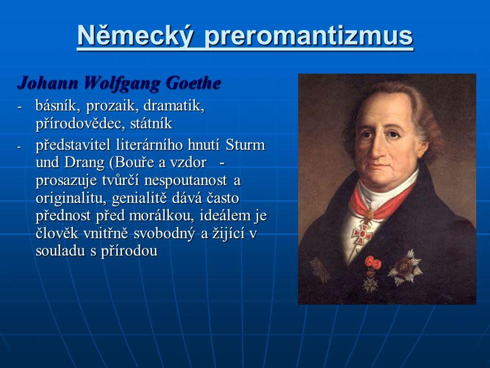 Německý preromantizmus Johann Wolfgang Goethe - básník, prozaik, dramatik, přírodovědec, státník - představitel literárního hnutí Sturm und Drang (Bou
