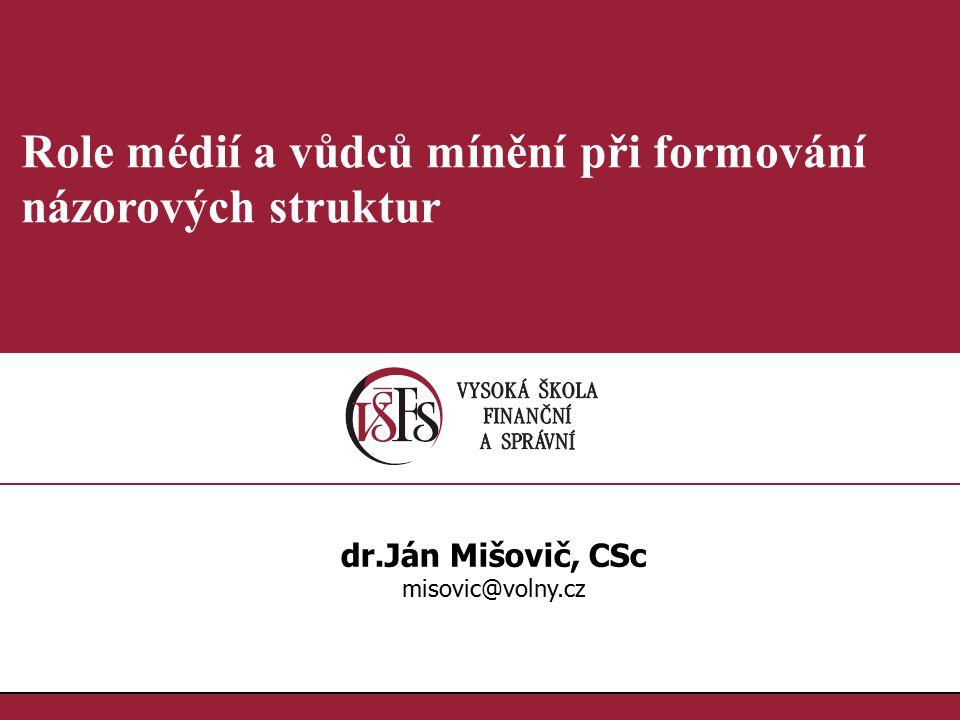 1.1. Role médií a vůdců mínění při formování názorových struktur dr.Ján Mišovič, CSc misovic@volny.cz