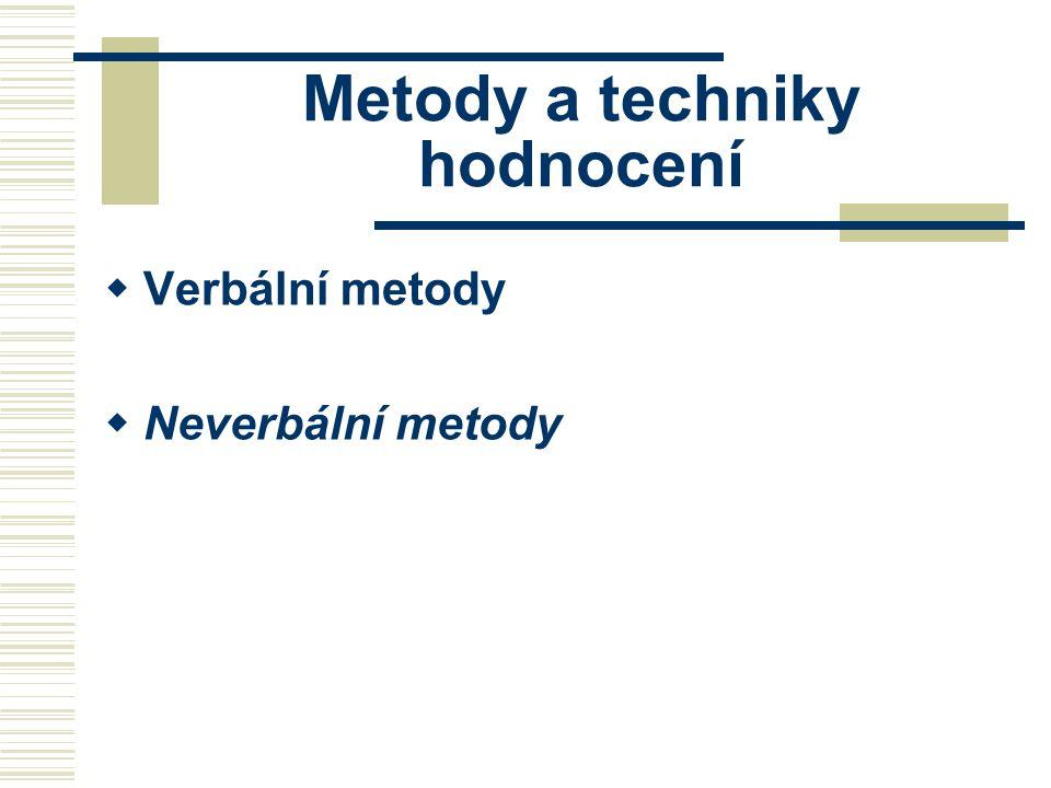 Metody a techniky hodnocení  Verbální metody  Neverbální metody