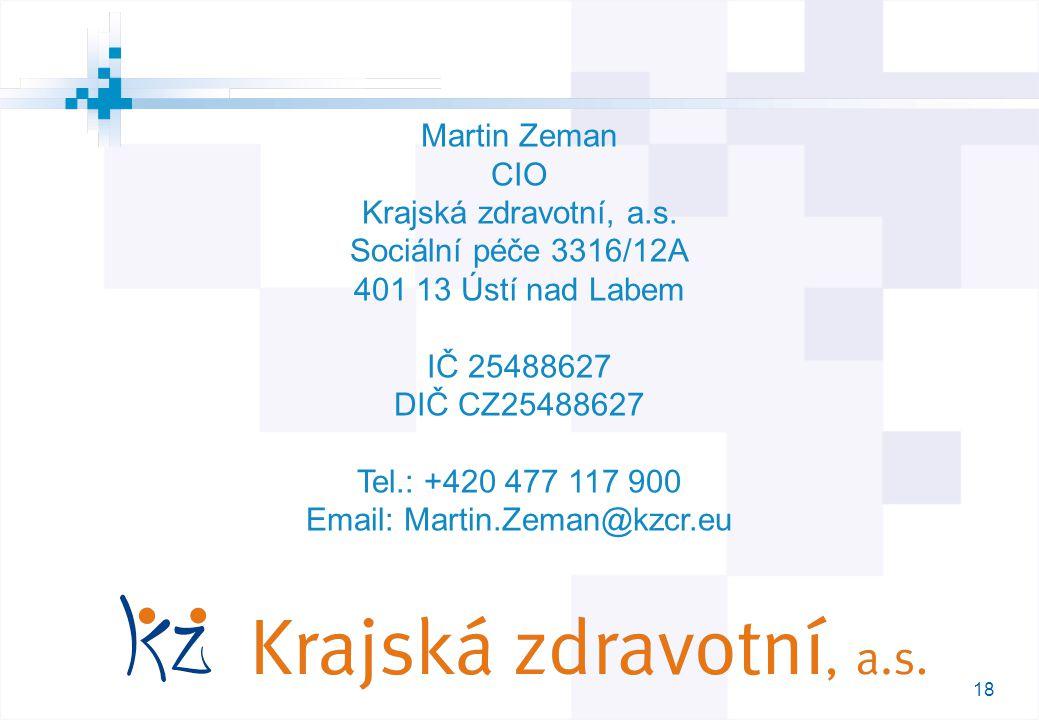 18 M Martin Zeman CIO Krajská zdravotní, a.s. Sociální péče 3316/12A 401 13 Ústí nad Labem IČ 25488627 DIČ CZ25488627 Tel.: +420 477 117 900 Email: Ma