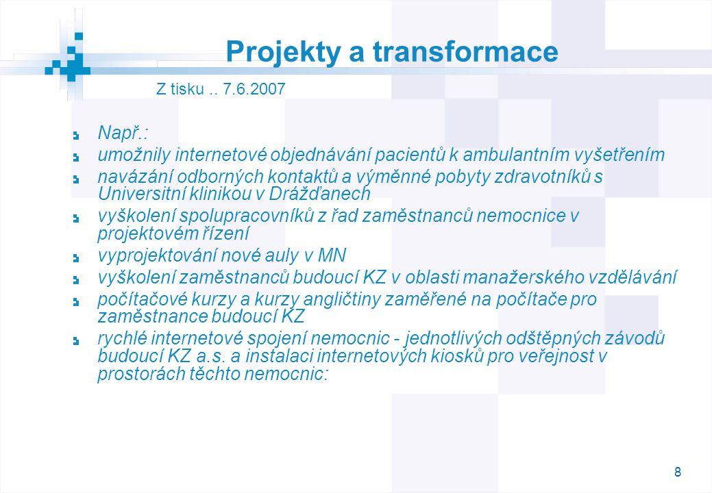8 Projekty a transformace Např.: umožnily internetové objednávání pacientů k ambulantním vyšetřením navázání odborných kontaktů a výměnné pobyty zdrav