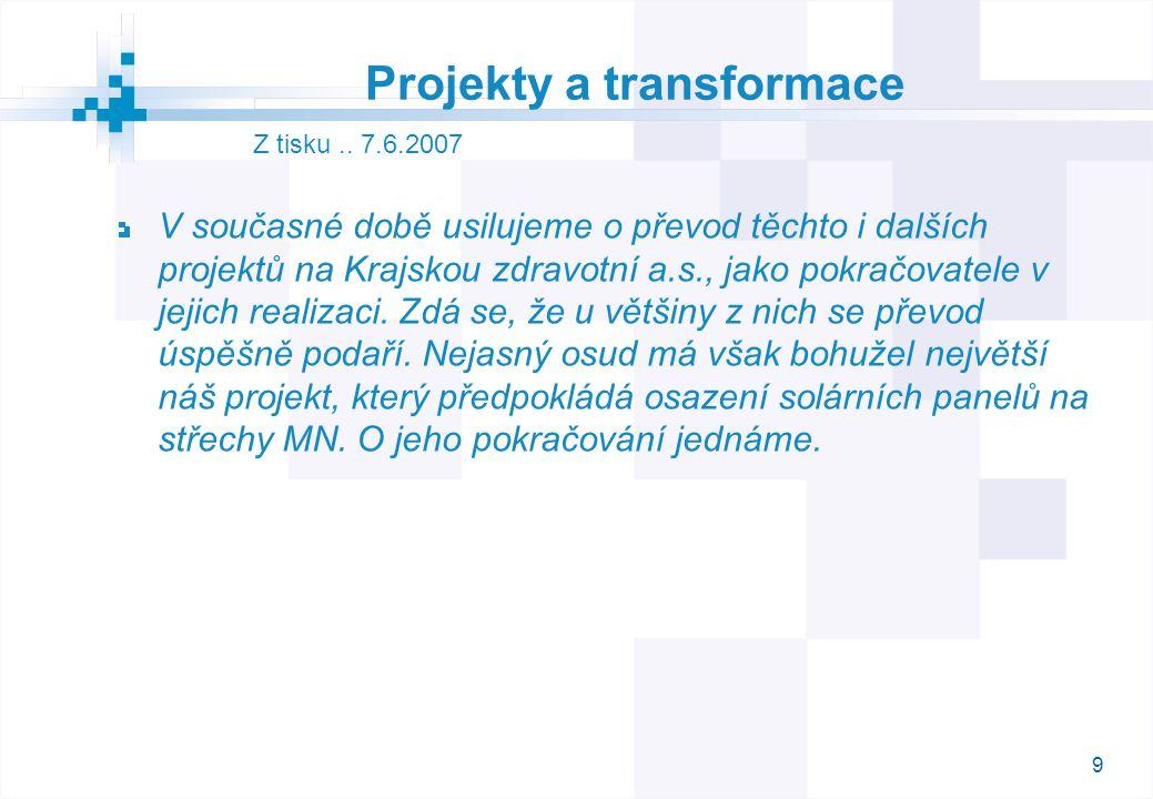 9 Projekty a transformace V současné době usilujeme o převod těchto i dalších projektů na Krajskou zdravotní a.s., jako pokračovatele v jejich realiza