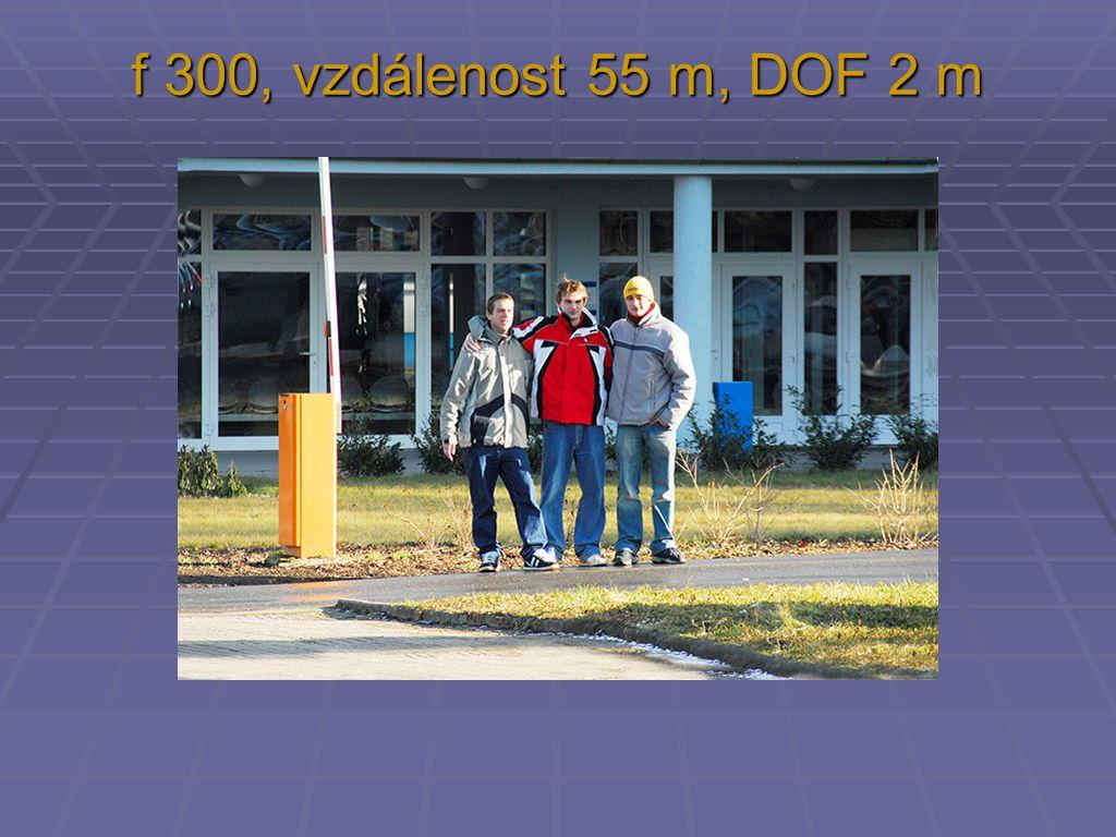 f 300, vzdálenost 55 m, DOF 2 m