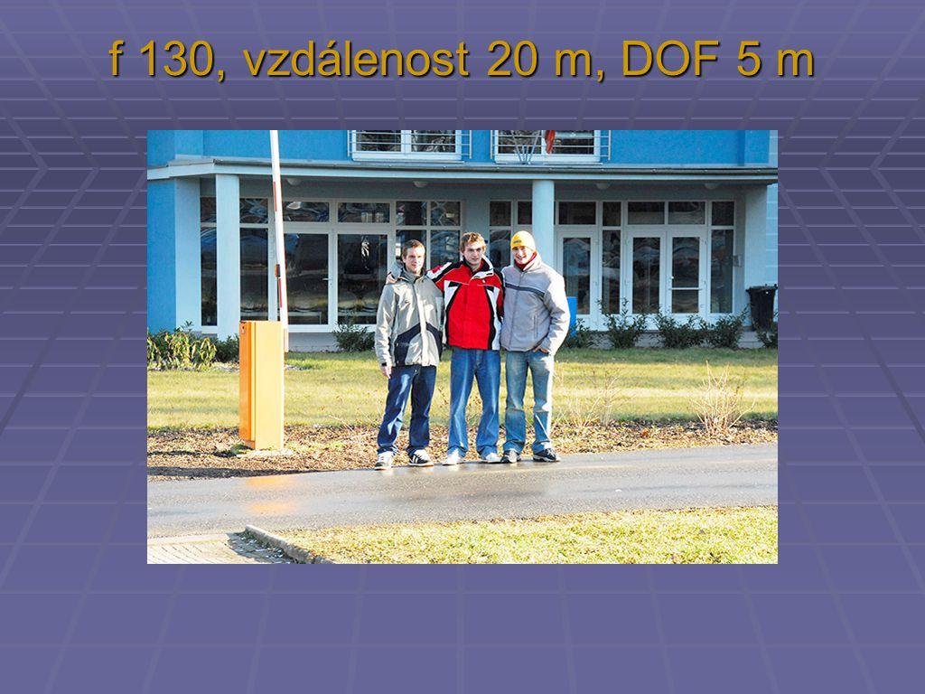 f 130, vzdálenost 20 m, DOF 5 m