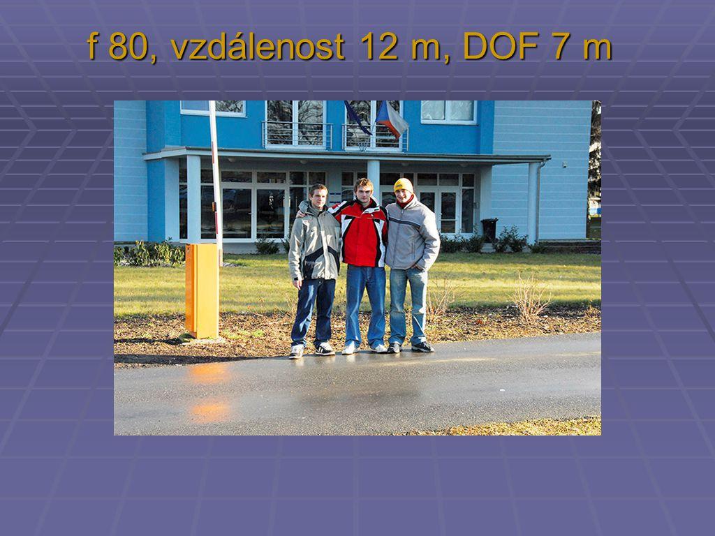 f 80, vzdálenost 12 m, DOF 7 m