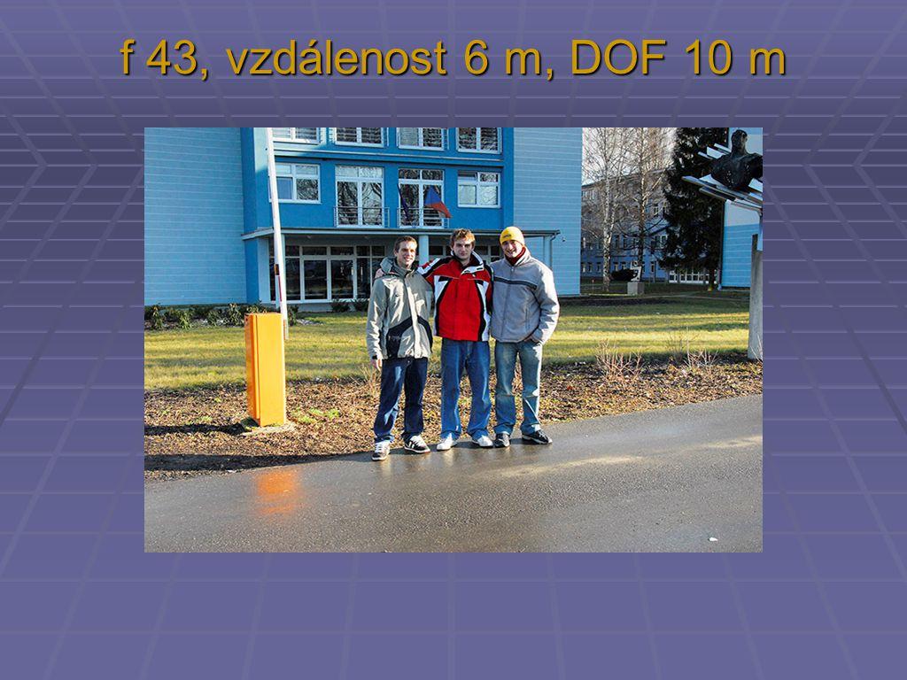 f 43, vzdálenost 6 m, DOF 10 m