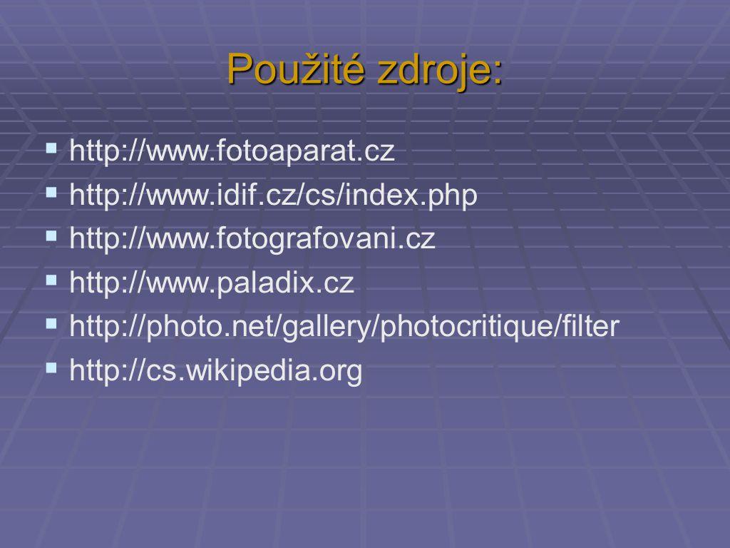 Použité zdroje:  http://www.fotoaparat.cz  http://www.idif.cz/cs/index.php  http://www.fotografovani.cz  http://www.paladix.cz  http://photo.net/gallery/photocritique/filter  http://cs.wikipedia.org