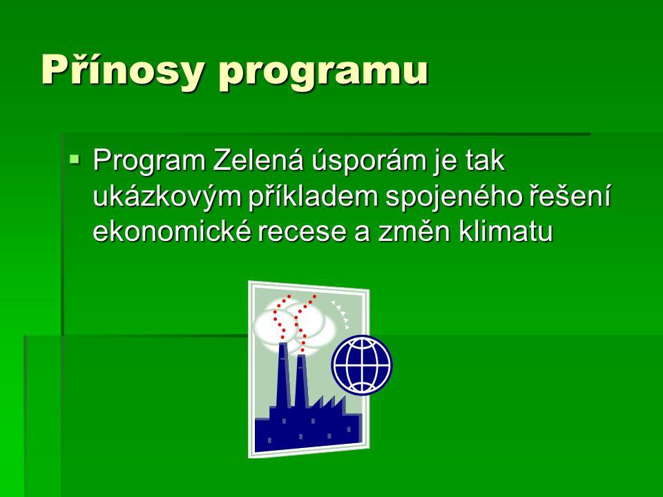 Přínosy programu  Program Zelená úsporám je tak ukázkovým příkladem spojeného řešení ekonomické recese a změn klimatu