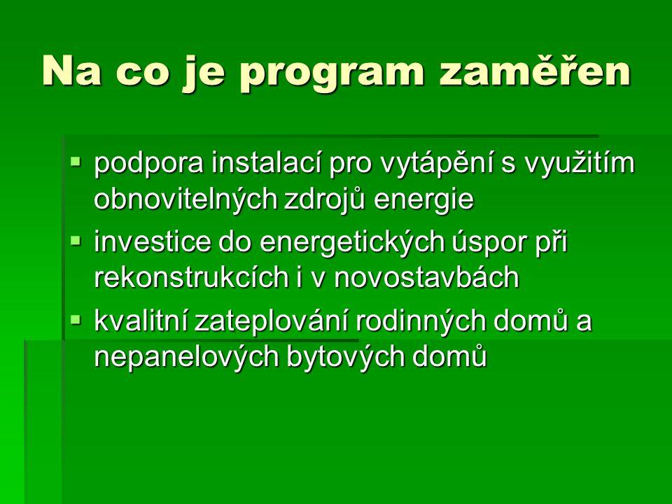 Na co je program zaměřen  podpora instalací pro vytápění s využitím obnovitelných zdrojů energie  investice do energetických úspor při rekonstrukcích i v novostavbách  kvalitní zateplování rodinných domů a nepanelových bytových domů