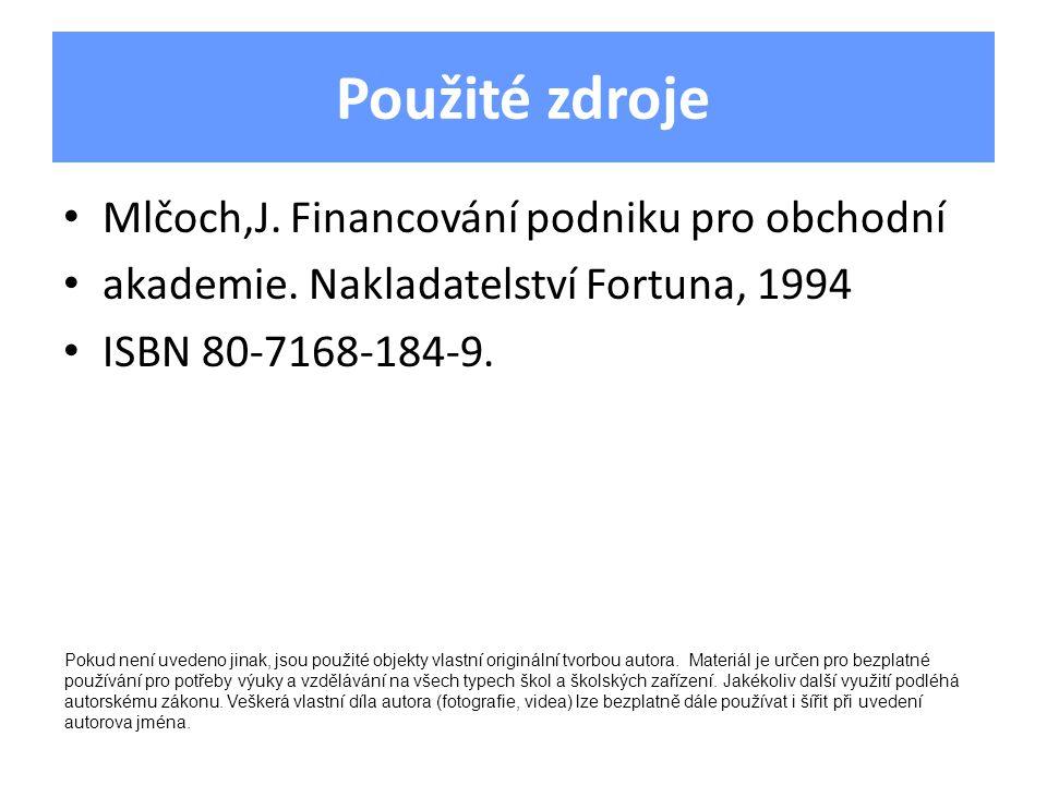Použité zdroje Mlčoch,J. Financování podniku pro obchodní akademie.