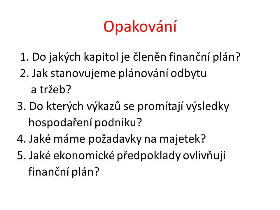 Odpovědi na otázky 1.Odbyt a tržby, výsledky hospodaření, požadavky na majetek, potřebu finančních zdrojů a ekonomické předpoklady.