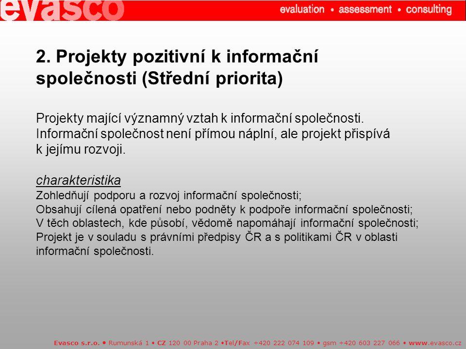 2. Projekty pozitivní k informační společnosti (Střední priorita) Projekty mající významný vztah k informační společnosti. Informační společnost není