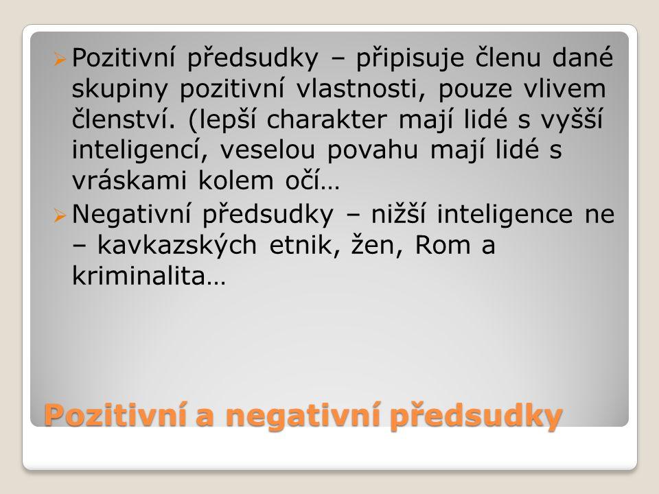 Pozitivní a negativní předsudky  Pozitivní předsudky – připisuje členu dané skupiny pozitivní vlastnosti, pouze vlivem členství. (lepší charakter maj