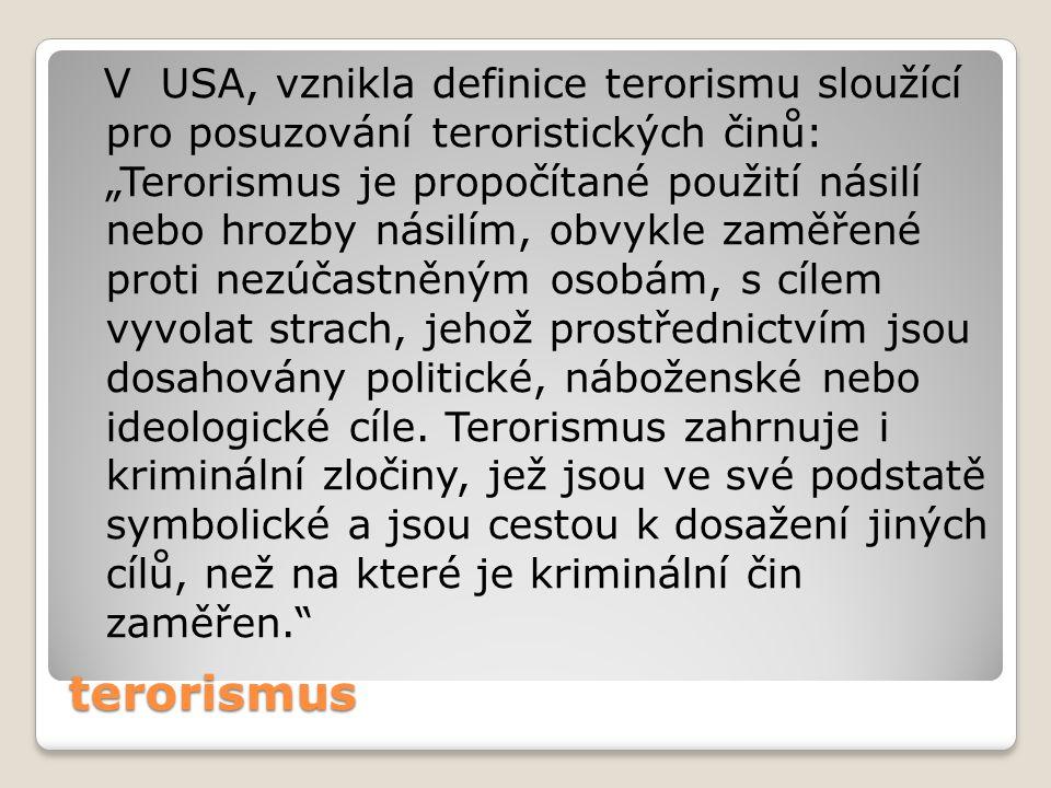 """terorismus V USA, vznikla definice terorismu sloužící pro posuzování teroristických činů: """"Terorismus je propočítané použití násilí nebo hrozby násilí"""