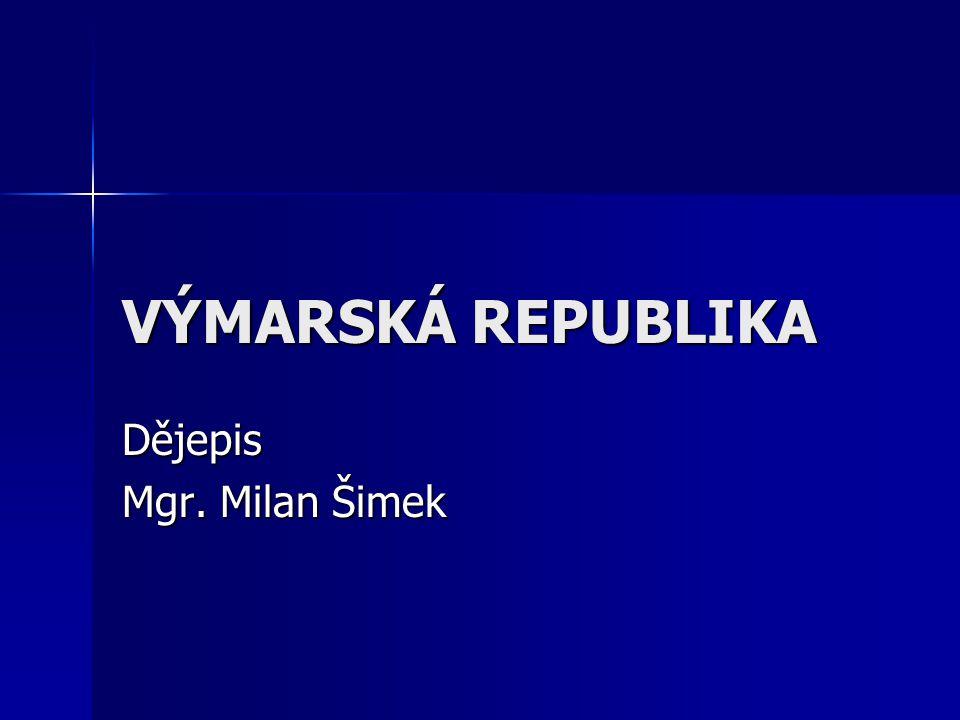 VÝMARSKÁ REPUBLIKA Dějepis Mgr. Milan Šimek