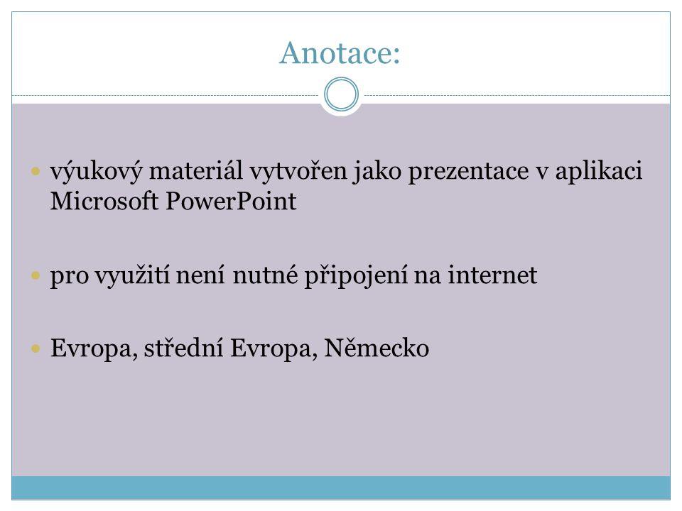 Anotace: výukový materiál vytvořen jako prezentace v aplikaci Microsoft PowerPoint pro využití není nutné připojení na internet Evropa, střední Evropa